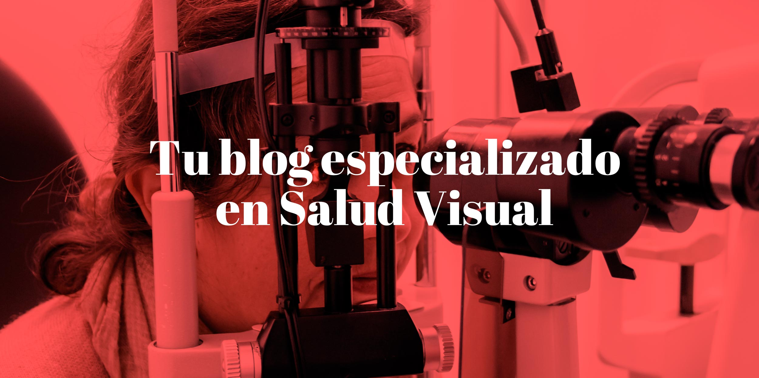 Tu blog especializado en Salud Visual